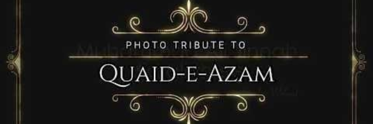 Photo Tribute to Quaid-e-Azam Muhammad Ali Jinnah